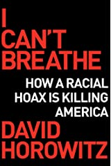 I Can't Breathe: How a Racial Hoax Is Killing America Kindle Edition