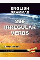 English Grammar - 228 Irregular Verbs: Cheat Sheet Kindle Edition