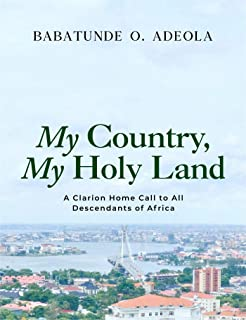 My Country, My Holy Land: A Clarion Home Call to All Descendants of Africa (English Edition)