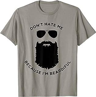 Don't Hate Me Because I'm Beardiful T-Shirt