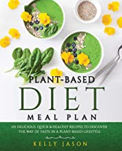 Plant-Based Diet Meal Plan: 101 Delicious, Quick & Healthy Recipes to Discover The Way of Taste in a Plant-Based Lifestyle
