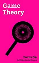 Focus On: Game Theory: Sudoku, Tragedy of the Commons, Pareto Efficiency, Braess's Paradox, Collusion, Chess Opening, Stable marriage Problem, Zugzwang, ... General equilibrium Theory, etc.