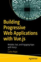 Building Progressive Web Applications with Vue.js: Reliable, Fast, and Engaging Apps with Vue.js (English Edition)