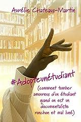 #Adopteunétudiant: (comment tomber amoureux d'un étudiant quand on est un documentaliste ronchon et mal luné) Format Kindle