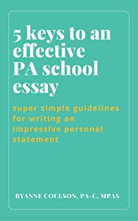 5 Keys to an Effective PA School Essay: Super Simple Guidelines for Writing an Impressive Personal Statement