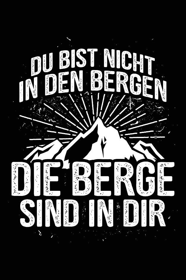 心のこもった隔離肉腫Die Berge sind in Dir: Notizbuch fuer Wandern Berg-Wandern Bergsteigen Klettern Outdoor Trekking Camping