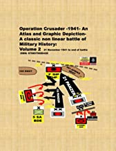 Operation Crusader -1941- An Atlas and Graphic Depiction-A classic non linear battle of Military History: Volume 2: 21 Nov...