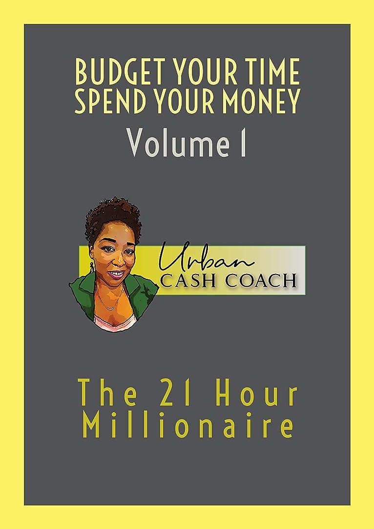 解明休日足Budget Your Time, Spend Your Money  : The 21 Hour Plan to Retire a Millionaire (English Edition)