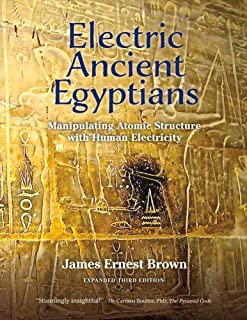 Electric Ancient Egyptians: Manipulating Atomic Structure With Human Electricity