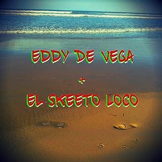 Eddy De Vega + El Skeeto Loco