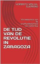 DE TIJD VAN DE REVOLUTIE IN ZARAGOZA: Microkosmos van de onafhankelijkheid van Colombia