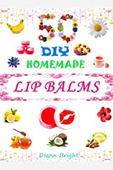 50 DIY Easy Homemade Lip Balms: Organic Lip Balms Recipes From Natural Ingredients You Can Make with Fun And Easy.: Organic Lip Balms Recipes From Natural Ingredients You Can Make with Fun And Easy. Kindle Edition