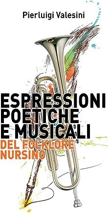 Espressioni Poetiche e Musicali del Folklore Nursino: Raccolta dei Canti, delle Poesie, delle Preghiere e delle Danze della Valnerina