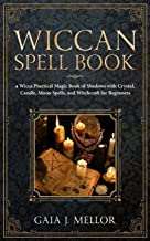 Wiccan Spell Book: A Wicca Practical Magic Book of Shadows with Crystal, Candle, Moon Spells, and Witchcraft for Beginners