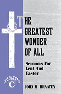 The Greatest Wonder of All: Sermons for Lent and Easter: Gospel Texts: Cycle C