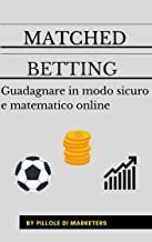 Permalink to Matched Betting: Guadagnare matematicamente online PDF
