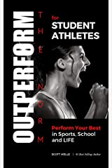 OUTPERFORM THE NORM for Student Athletes: Perform Your Best in Sports, School and LIFE Kindle Edition