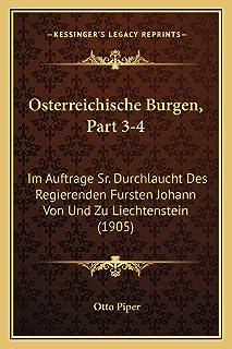 Osterreichische Burgen, Part 3-4: Im Auftrage Sr. Durchlaucht Des Regierenden Fursten Johann Von Und Zu Liechtenstein (1905)