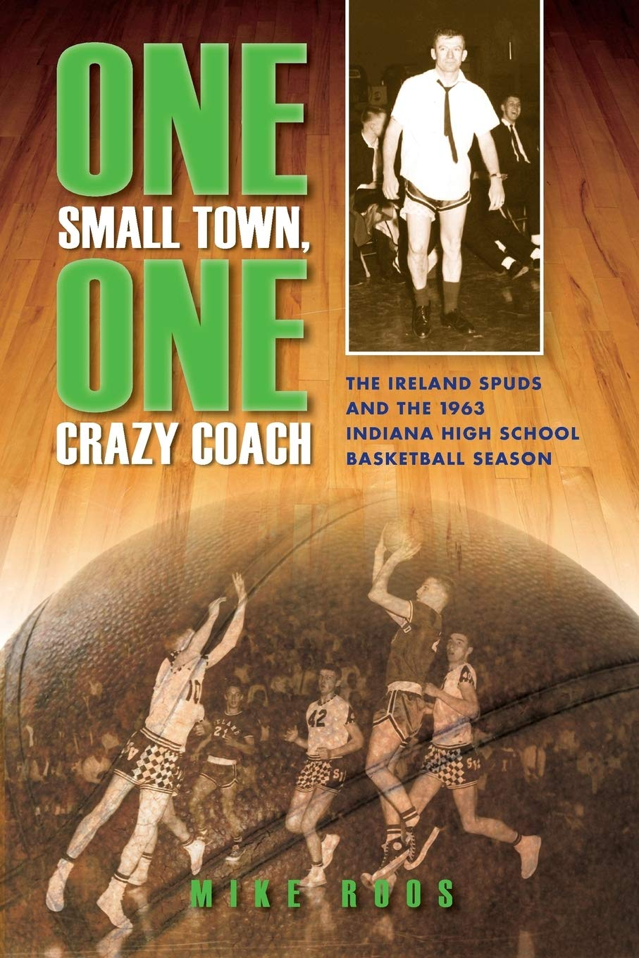 Download One Small Town, One Crazy Coach: The Ireland Spuds and the 1963 Indiana High School Basketball Season