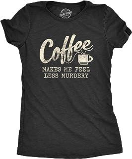 Womens Coffee Makes Me Feel Less Murdery Tshirt Funny Sarcastic Tee