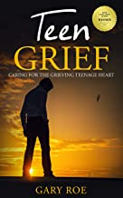 Teen Grief: Caring for the Grieving Teenage Heart (Good Grief Series Book 5)