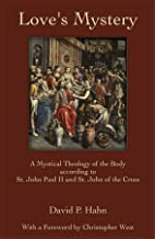 Love's Mystery: A Mystical Theology of the Body according to St. John Paul II and St. John of the Cross