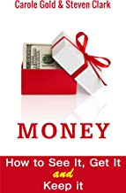 Money: How to See it, Get it and Keep It
