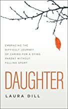 Daughter: Embracing the Difficult Journey of Caring for a Dying Parent Without Falling Apart (English Edition)