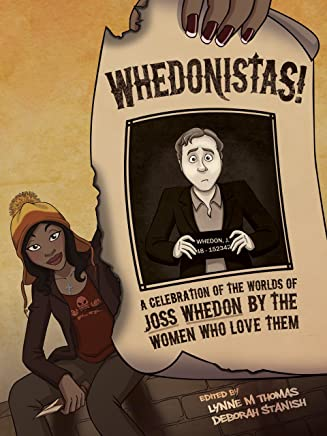 Whedonistas: A Celebration of the Worlds of Joss Whedon by the Women Who Love Them (English Edition)