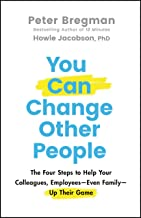 You Can Change Other People: The Four Steps to Help Your Colleagues, Employees– Even Family– Up Their Game