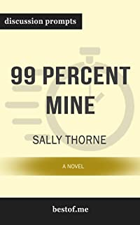 """Summary: """"99 Percent Mine: A Novel"""" by Sally Thorne   Discussion Prompts"""