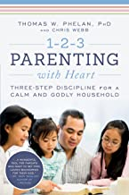 1-2-3 Parenting with Heart: Three-Step Discipline for a Calm and Godly Household (1 2 3 Magic for Christian Parents)