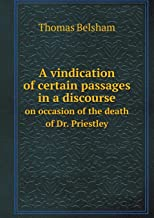 A Vindication of Certain Passages in a Discourse on Occasion of the Death of Dr. Priestley
