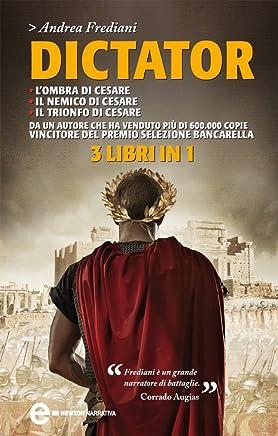 Dictator. Lombra di Cesare - Il nemico di Cesare - Il trionfo di Cesare (eNewton Narrativa)