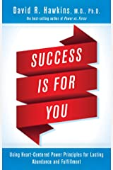 Success Is for You: Using Heart-Centered Power Principles for Lasting Abundance and Fulfillment Kindle Edition