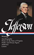 Thomas Jefferson: Writings (LOA #17): Autobiography / Notes on the State of Virginia / Public and Private Papers / Addresses / Letters (Library of America Founders Collection Book 1)