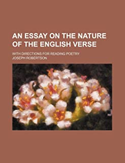 An Essay on the Nature of the English Verse; With Directions for Reading Poetry