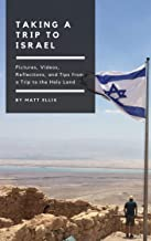 Taking a Trip to Israel: Pictures, Videos, Reflections, and Tips from a Trip to the Holy Land (English Edition)