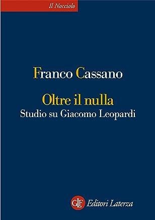 Oltre il nulla: Studio su Giacomo Leopardi (Il nocciolo Vol. 47)