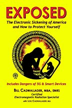 Exposed: The Electronic Sickening of America and How to Protect Yourself - Includes Dangers of 5G & Smart Devices
