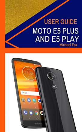 Moto E5 Plus and Moto E5 Play User Guide (How to use your Moto E5 Plus and Moto E5 Play devices) (English Edition)