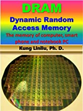 DRAM-Dynamic Random Access Memory: --The memory of computer, smart phone and notebook PC
