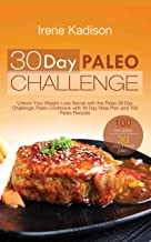30 Day Paleo Challenge: Unlock Your Weight Loss Secret with the Paleo 30 Day Challenge; Paleo Cookbook with 30 Day Meal Plan and 100 Paleo Recipes