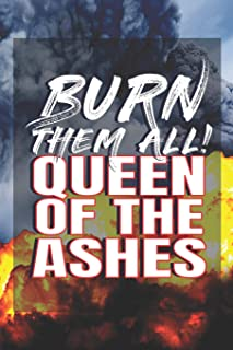 Burn Them All! Queen Of The Ashes: 6x9 Medium Ruled Lined 120 Pages Matte Paperback Cool Notebook Journal For Fans Of 'Gam...