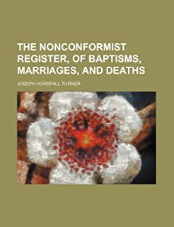The Nonconformist Register, of Baptisms, Marriages, and Deaths