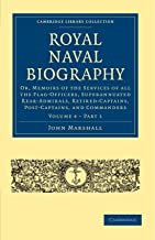 Royal Naval Biography: Or, Memoirs of the Services of all the Flag-Officers, Superannuated Rear-Admirals, Retired-Captains...