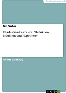 "Charles Sanders Peirce: ""Deduktion, Induktion und Hypothese"" (German Edition)"