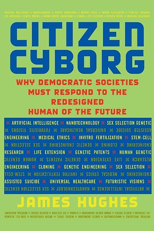 うがい薬どこでもやるCitizen Cyborg: Why Democratic Societies Must Respond To The Redesigned Human Of The Future