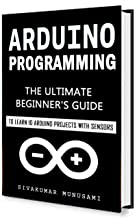 Arduino Programming: The Ultimate Beginner's Guide to Learn 10 Arduino Projects with Sensors