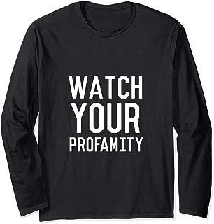 Watch Your Profamity - Funny Profanity Slogan Long Sleeve T-Shirt
